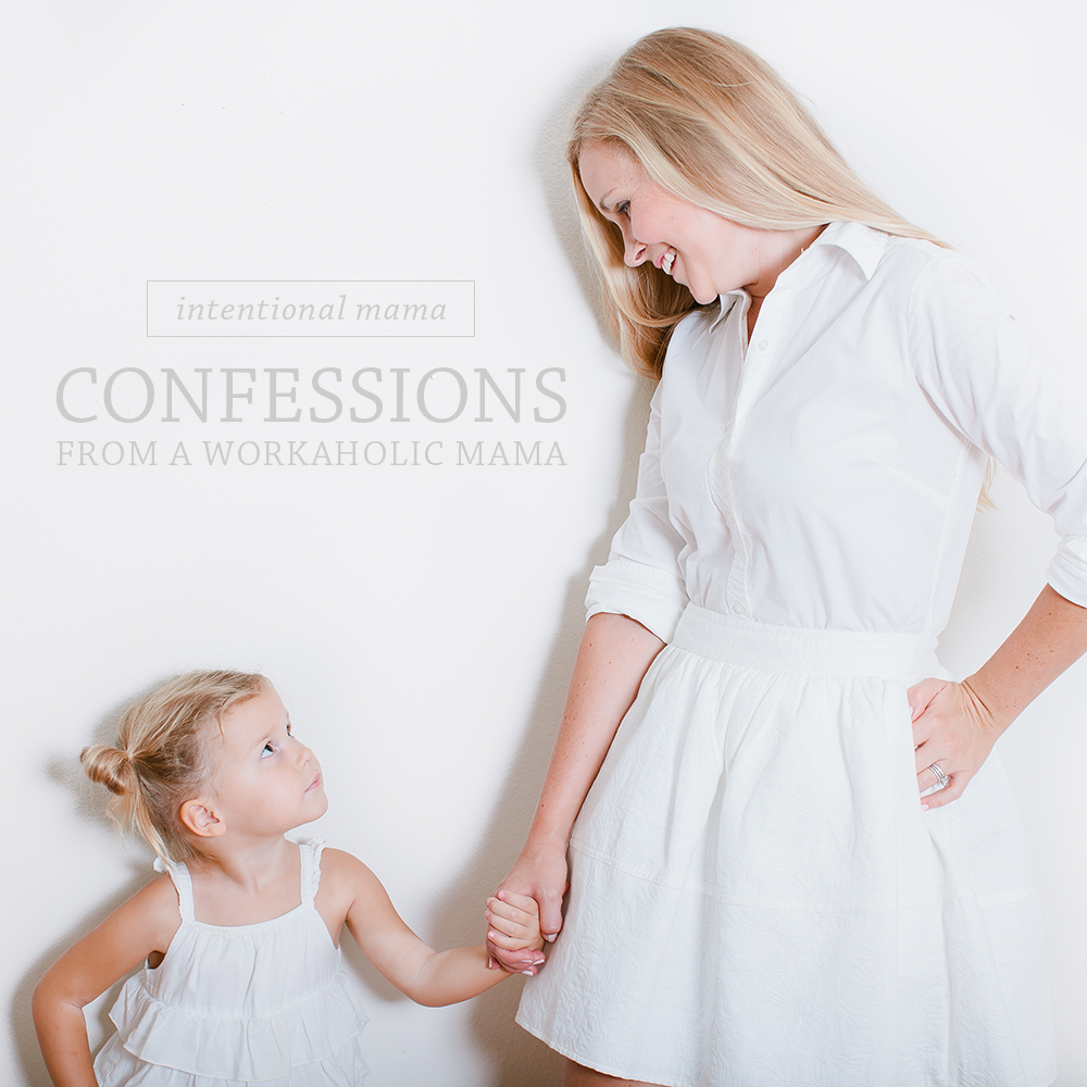 Intentional Mama: Confessions of a Workaholic Mama
