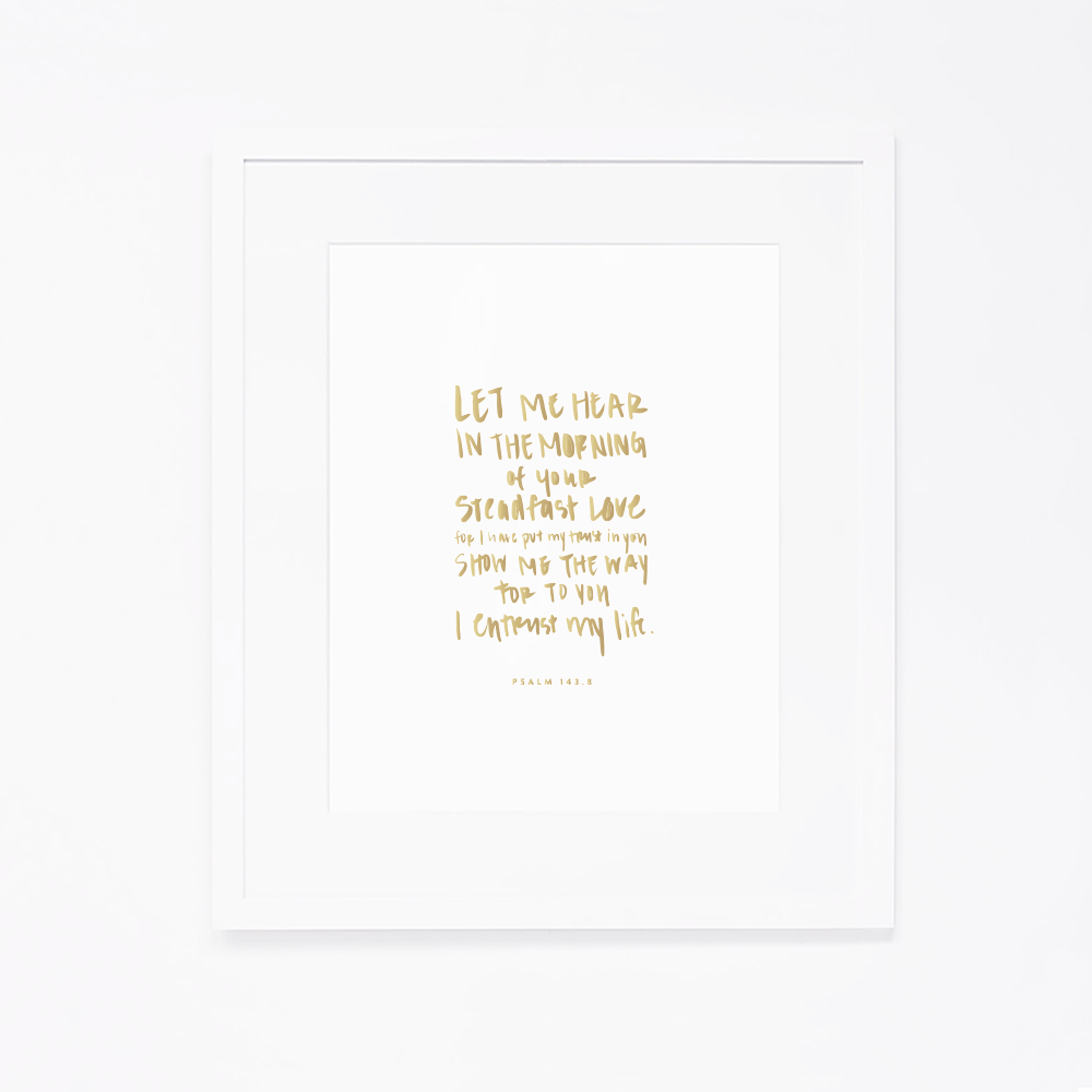 Psalm 143.8 | Art Print by Ashlee Proffitt